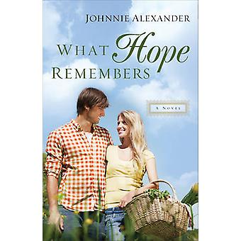 What Hope Remembers by Johnnie Alexander - 9780800726423 Book