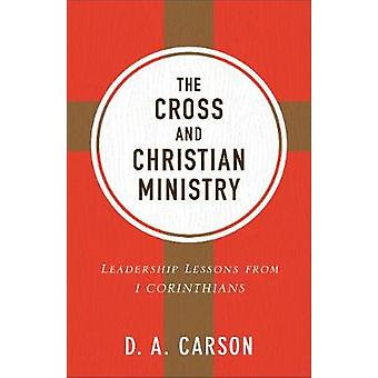 The Cross and Christian Ministry - Leadership Lessons from 1 Corinthia
