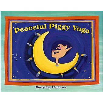 Peaceful Piggy Yoga by Kerry Lee MacLean - Kerry Lee MacLean - 978080