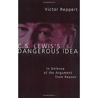 C. S. Lewis's Dangerous Idea - In Defense of the Argument from Reason