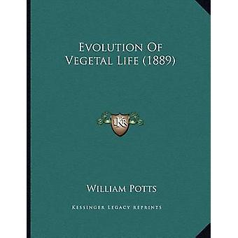 Evolution of Vegetal Life (1889) by William Potts - 9781163995914 Book