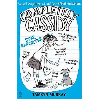 Completely Cassidy Star Reporter by Tamsyn Murray - 9781409562726 Book