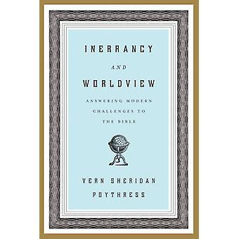 Inerrancy and Worldview - Answering Modern Challenges to the Bible by