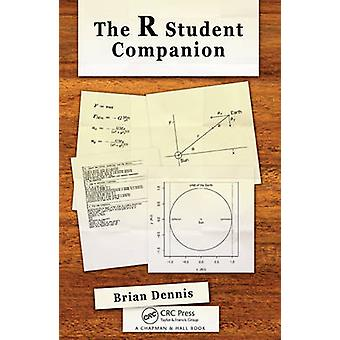The R Student Companion by Brian Dennis - 9781439875407 Book