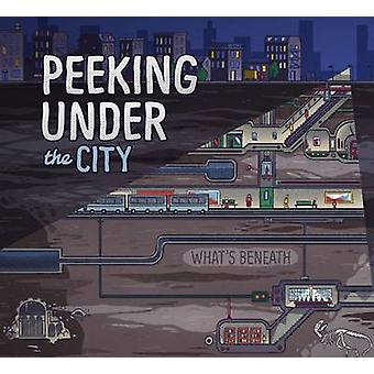 Peeking Under the City by Esther Porter - Andr Lozano - 9781479586691
