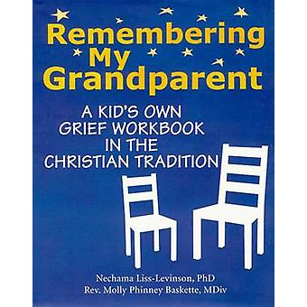 Remembering My Grandparent - A Kids Own Grief Workbook in the Christia