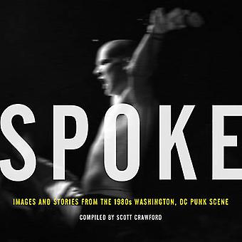 Spoke - Images and Stories from the 1980s Washington - DC Punk Scene b