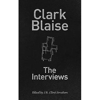 Clark Blaise - The Interviews by J. R. Tim Struthers - 9781771831147 B