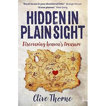 Hidden in Plain Sight - Discovering Heaven's Treasures by Clive Thorne