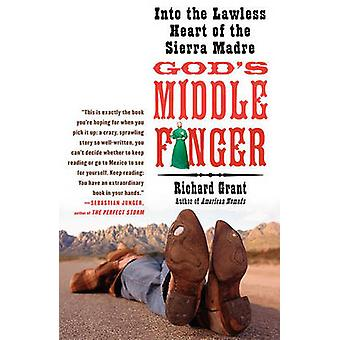 God's Middle Finger - Into the Lawless Heart of the Sierra Madre by Ri