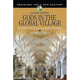 Gods in the Global Village The Worlds Religions in Sociological Perspective by Kurtz & Lester R.