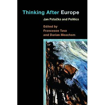 Thinking After Europe  Jan Patocka and Politics by Edited by Francesco Tava & Edited by Darian Meacham