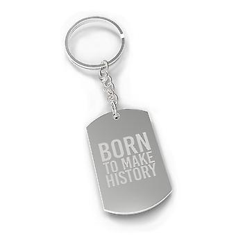 Born To Make History Inspirational Key Chain Gift Ideas For Friends