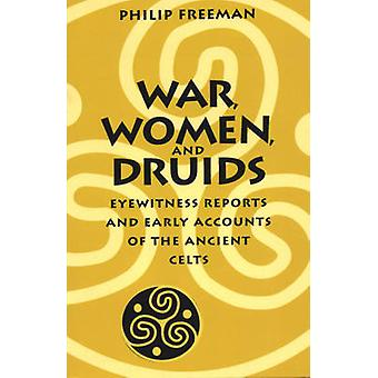 War - Women - and Druids - Eyewitness Reports and Early Accounts of th