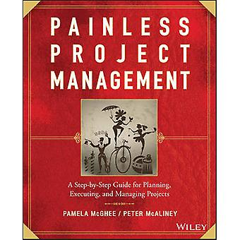 Painless Project Management - A Step-by-Step Gide for Planning - Execu