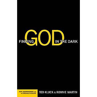 Finding God in the Dark - Faith - Disappointment - and the Struggle to