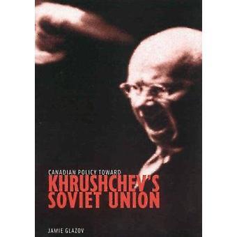 Política canadense em direção a URSS de Khrushchev por Jamie Glazov - 97