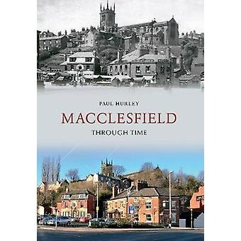 Macclesfield Through Time by Paul Hurley - 9781445607597 Book