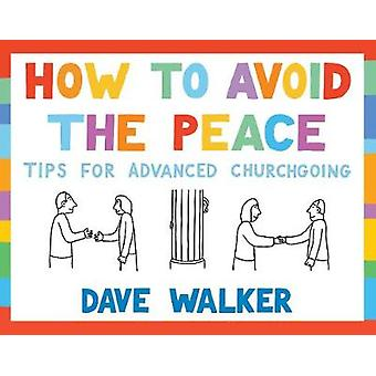 How to Avoid the Peace - Tips for advanced churchgoing by Dave Walker