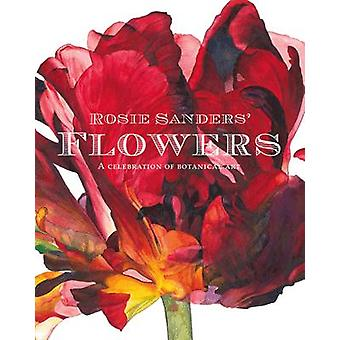 Rosie Sanders' Flowers - A Celebration of Botanical Art by Rosie Sande