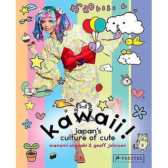 Kawaii! - Japan's Culture of Cute by Manami Okazaki - Geoff Johnson -