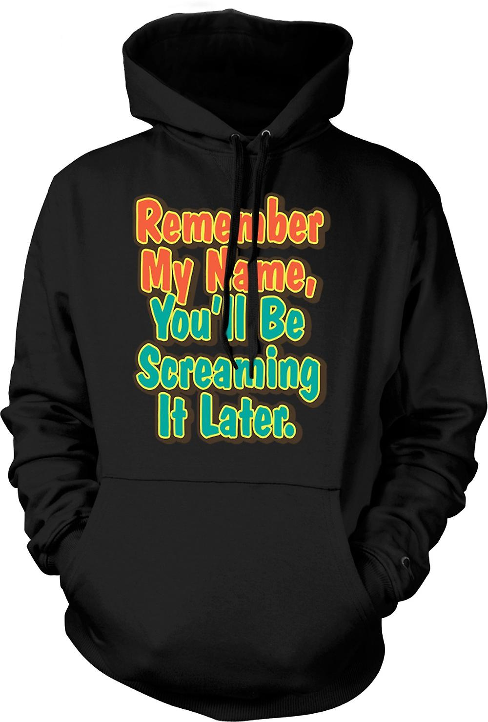 Mens Hoodie - Remember My Name, You'll Be Screaming It Later
