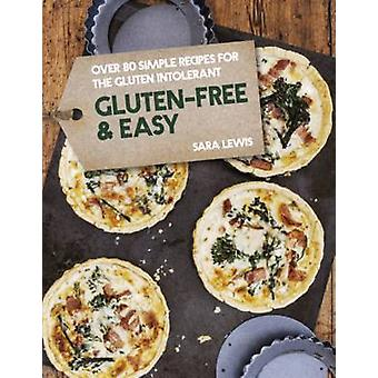Gluten-Free & Easy - Over 80 Simple Recipes for the Gluten Intolerant