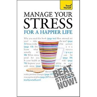 Manage Your Stress for a Happier Life - 2010 by Terry Looker - 9781444
