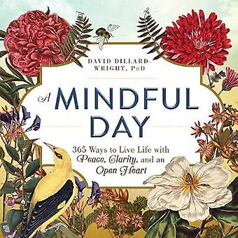 A Mindful Day - 365 Ways to Live Life with Peace - Clarity and - an Op