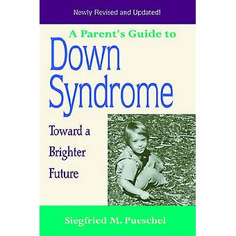 A Parent's Guide to down Syndrome (Revised edition) by Siegfried M. P