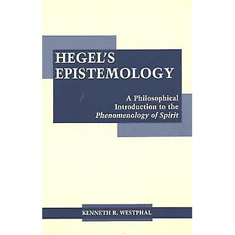 Hegel's Epistemology - An Introduction to the Phenomenology of Spirit