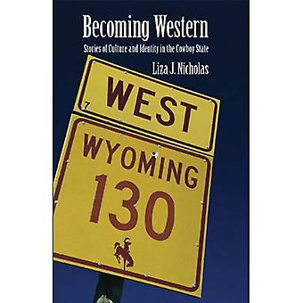 Becoming Western: Stories of Culture and Identity in the Cowboy State