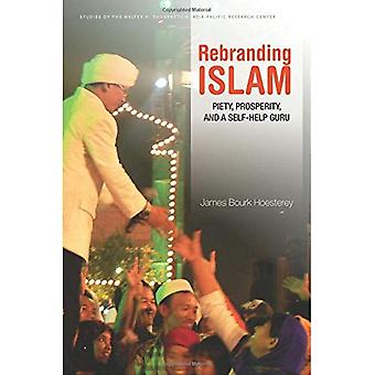 Rebranding Islam (Studies of the Walter H. Shorenstein Asi)