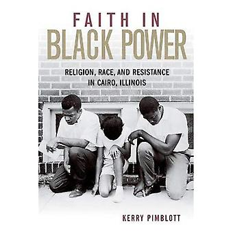Faith in Black Power: Religion, Race, and Resistance in Cairo, Illinois (Civil Rights and the Struggle for Black...