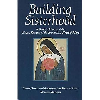 Schwesternschaft A feministische Geschichte des Gebäudes der Schwestern, Diener des Unbefleckten Herzens Mariens