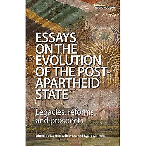 Essays on the Evolution of the Post-Apartheid State  Legacies, reforms and Prospects