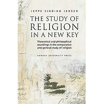 The Study of Religion in a New Key: Theoretical and Philosophical Soundings in the Comparative and General Study of Religion