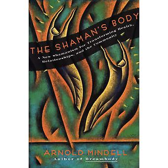 Shamans Body The by Mindell & Arnold