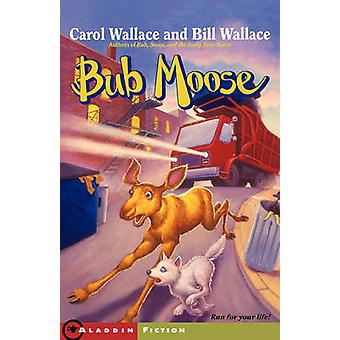 Bub Moose by Wallace & Carol