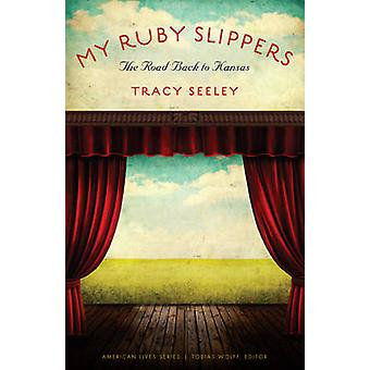 My Ruby Slippers The Road Back to Kansas by Seeley & Tracy