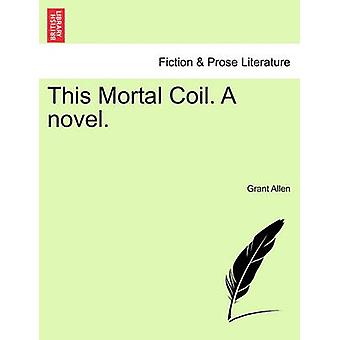 This Mortal Coil. A novel. by Allen & Grant