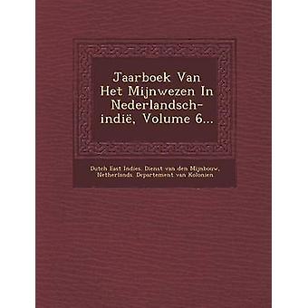Jaarboek Van Het Mijnwezen in NederlandschIndie Volume 6... by Dutch East Indies Dienst Van Den Mijnbo