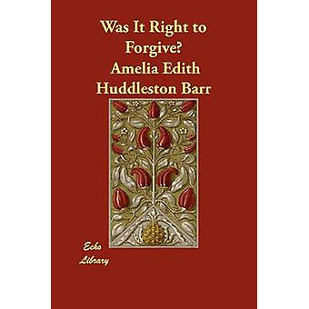 Was It Right to Forgive by Barr & Amelia Edith Huddleston