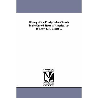 History of the Presbyterian Church in the United States of America. by the Rev. E.H. Gillett ... by Gillett & E. H. Ezra Hall