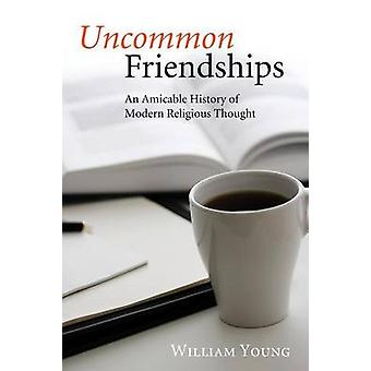 Uncommon Friendships An Amicable History of Modern Religious Thought by Young & William W.