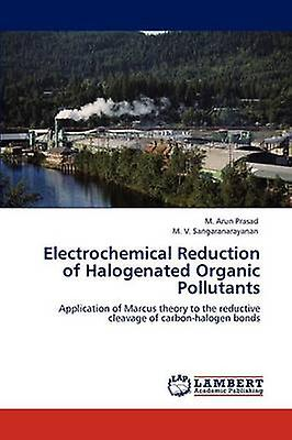 Electrochemical rougeuction of Halogenated Organic  Pollutants by Prasad & M. Arun