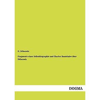 Fragmente Einer Selbstbiographie Und Charles Baudelaire Ber D LaCroix by D. LaCroix & E.