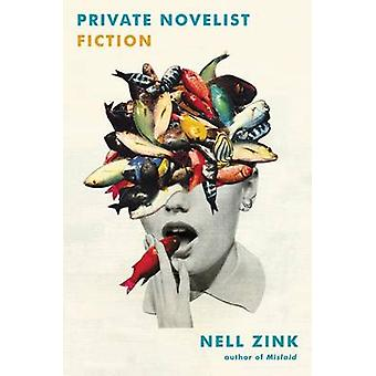 Private Novelist - Fiction by Nell Zink - 9780062458308 Book