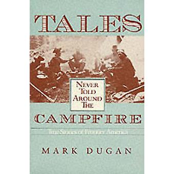 Tales Never Told Around Campfire - True Tales of Frontier America by M