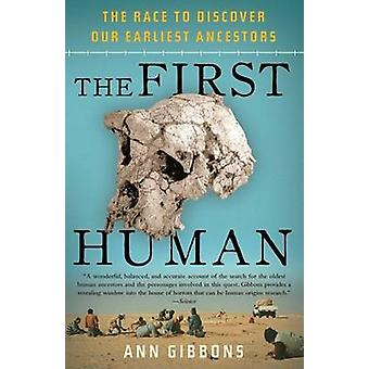 The First Human - The Race to Discover Our Earliest Ancestors by Ann G